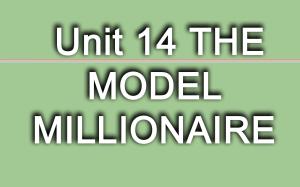 Unit 14 THE MODEL MILLIONAIRE