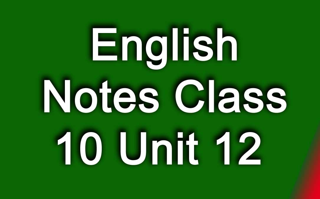 English Notes Class 10 Unit 12