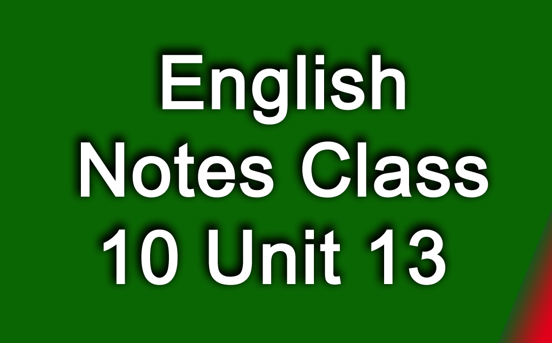 English Notes Class 10 Unit 13