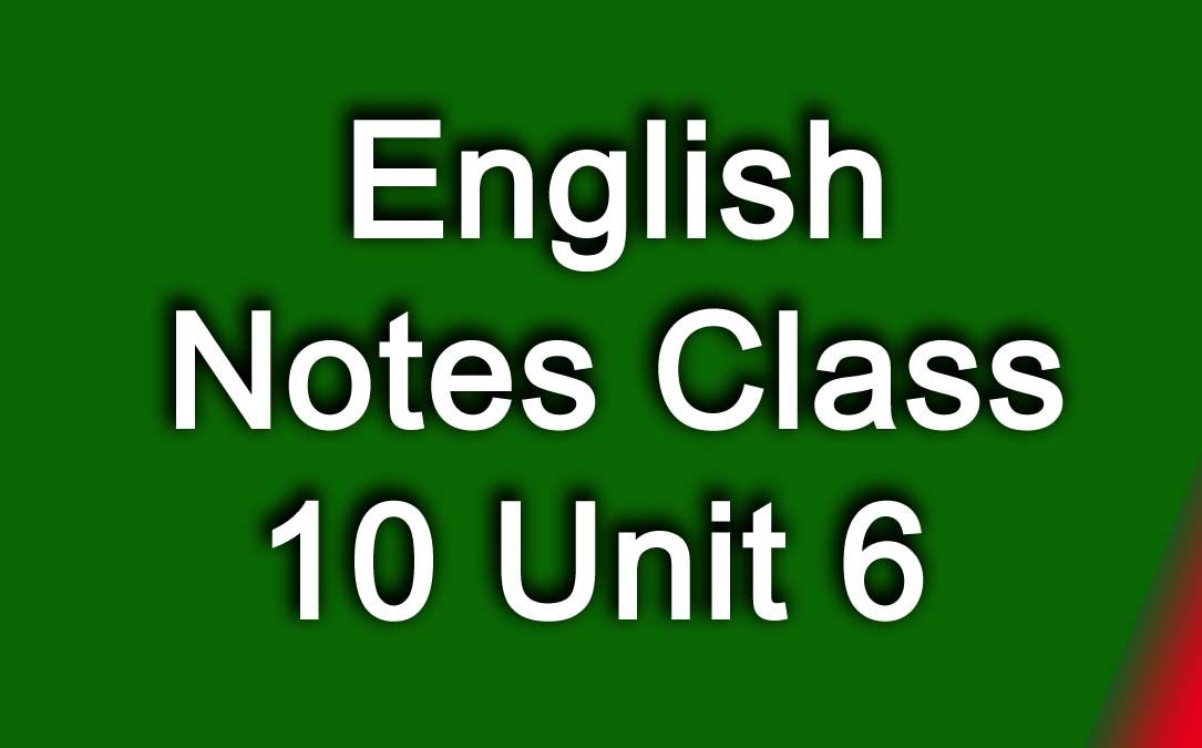 English Notes Class 10 Unit 6
