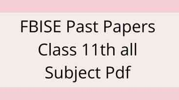FBISE Past Papers Class 11th all Subject Pdf