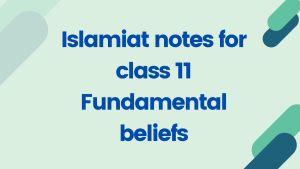 Islamiat notes for class 11 Fundamental beliefs