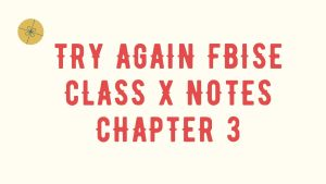 Try Again FBISE Class X Notes Chapter 3