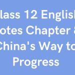 Class 12 English Notes Chapter 8 China's Way to Progress