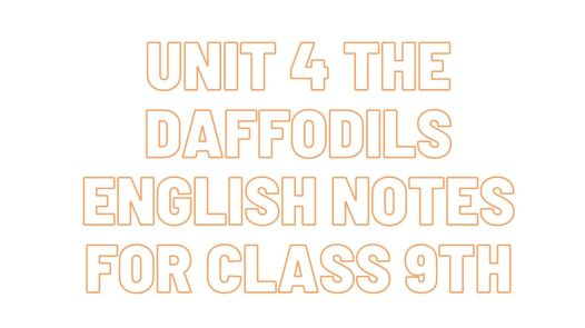 Unit 4 The Daffodils English Notes for Class 9th