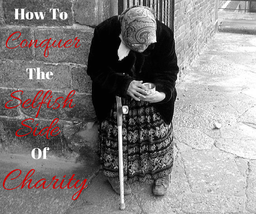 How To Conquer The Selfish Side Of Charity