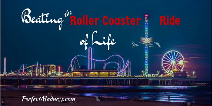 Beating The Roller Coaster Ride Of Life