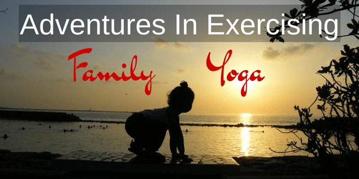 Adventures in Exercising: Family Yoga