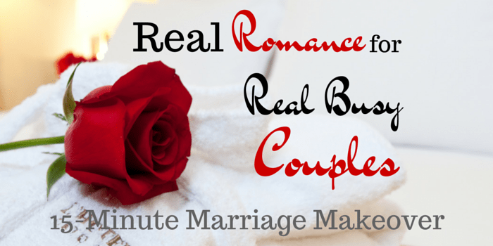 Real Romance for Real Busy Couples – 15-Minute Marriage Makeover