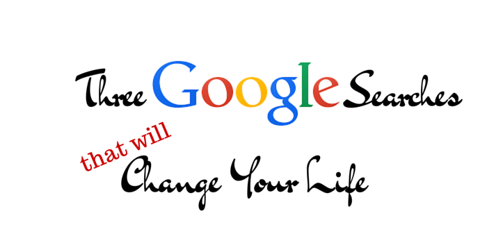 Three Google Searches That Will Change Your Life