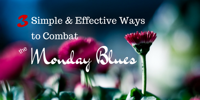 3 Simple And Effective Ways To Combat The Monday Blues