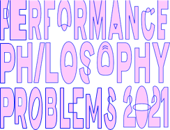 Performance Philosophy Problems 2021 – Call for Participation