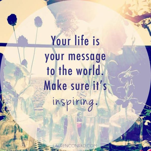 inspiring-quotes-your-life-is-your-message-to-the-world