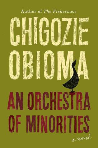 An Orchestra of Minorities is one of my most anticipated books for 2019 -- it's about about a Nigerian poultry farmer who sacrifices everything to win the woman he loves