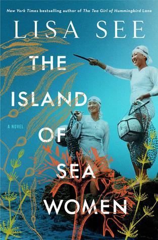 Must-Read Books Of 2019: The Island of Sea Women by Lisa See about female friendship and family secrets on a small Korean island.