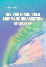 Die Vorträge über Ahrimans Inkarnation im Westen aus dem Jahre 1919