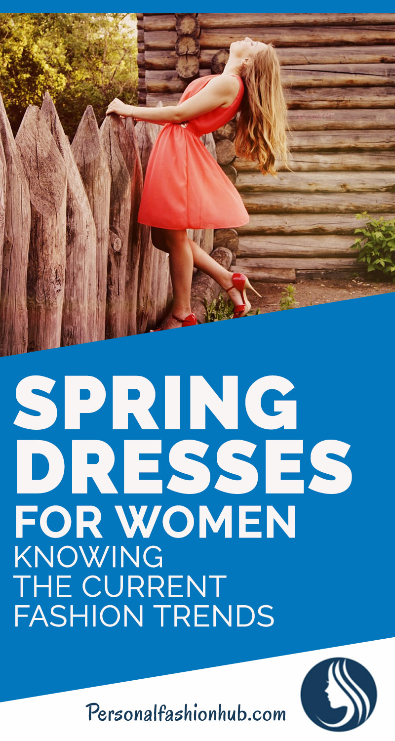 Spring Dresses For Women Knowing The Current Fashion Trends