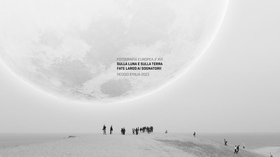 FOTOGRAFIA EUROPEA 2021 – Sulla Luna e sulla Terra / fate largo ai sognatori!