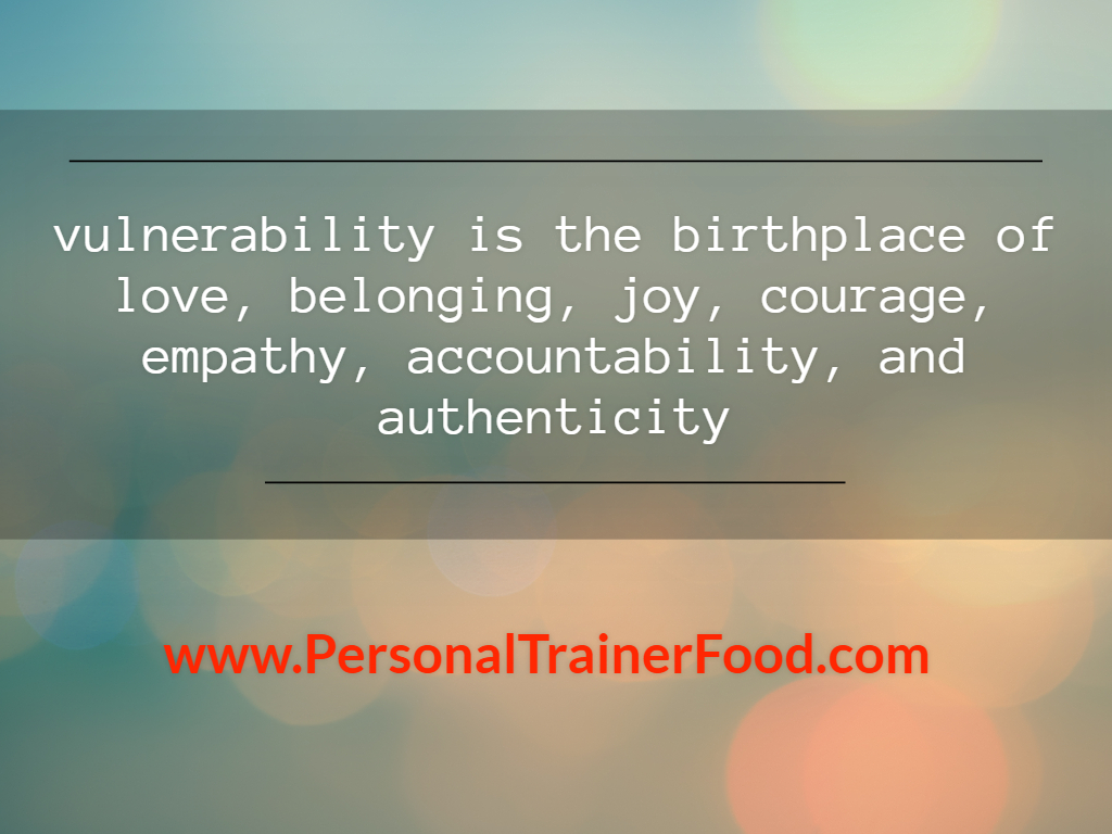 Vulnerability is the birthplace of love, belonging, joy, courage, empathy, accountability, and authenticity.