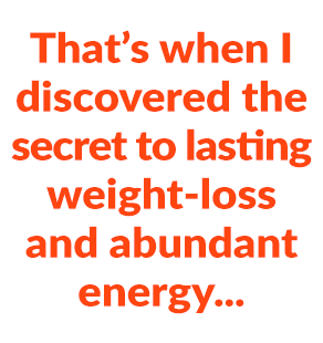 That's when I discovered the secret to rapid weight loss...