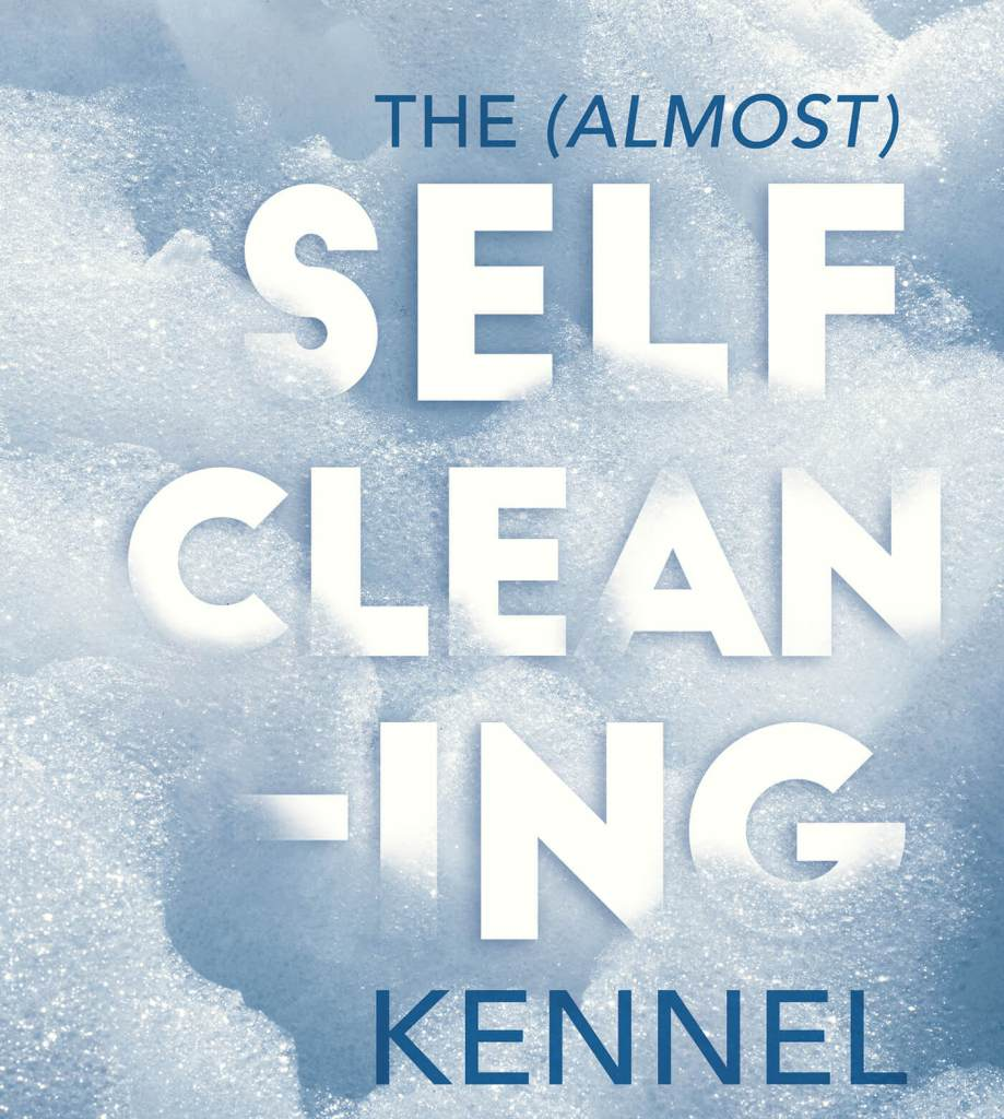 The (Almost) Self Cleaning Kennel