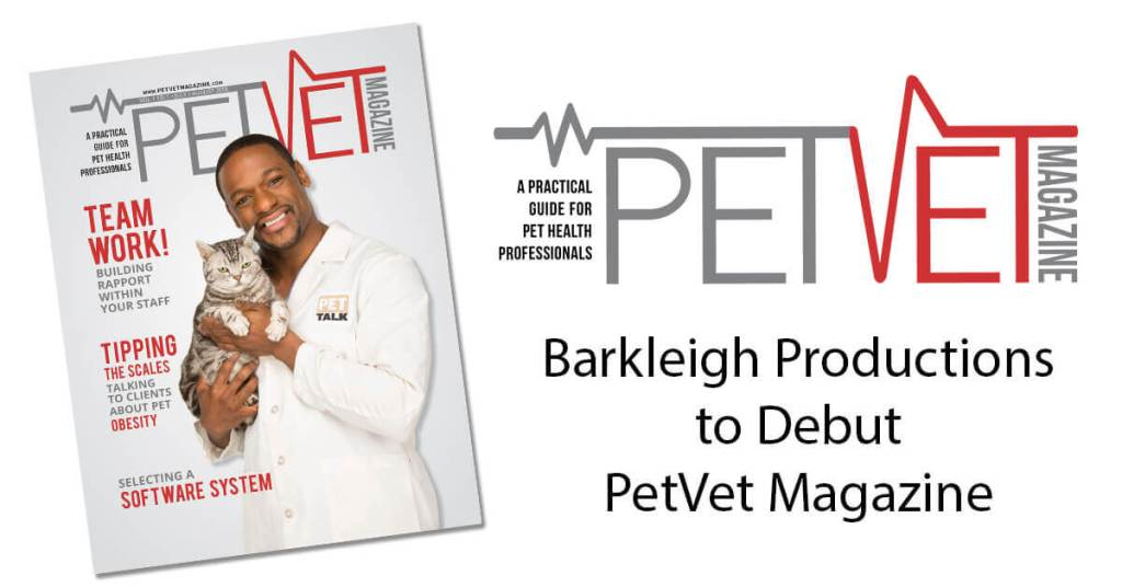 Barkleigh Productions to Debut PetVet Magazine