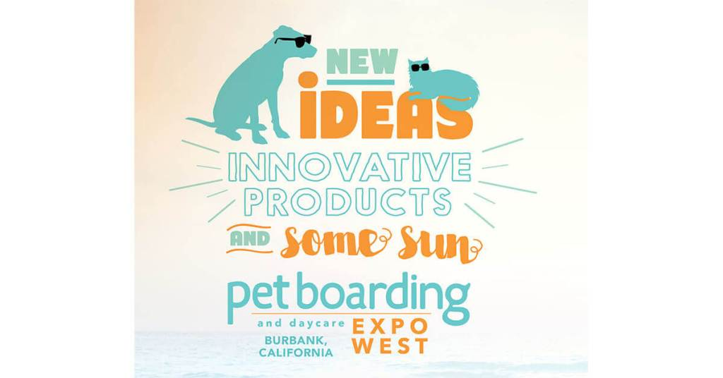 New Ideas, Innovative Products and Some Sun: Pet Boarding and Daycare Expo West 2018