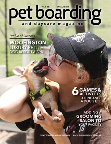 May / Jun 2018 Issue Pet Boarding and Daycare Magazine