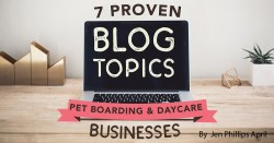 7 Proven Blog Topics for Pet Boarding & Daycare Businesses