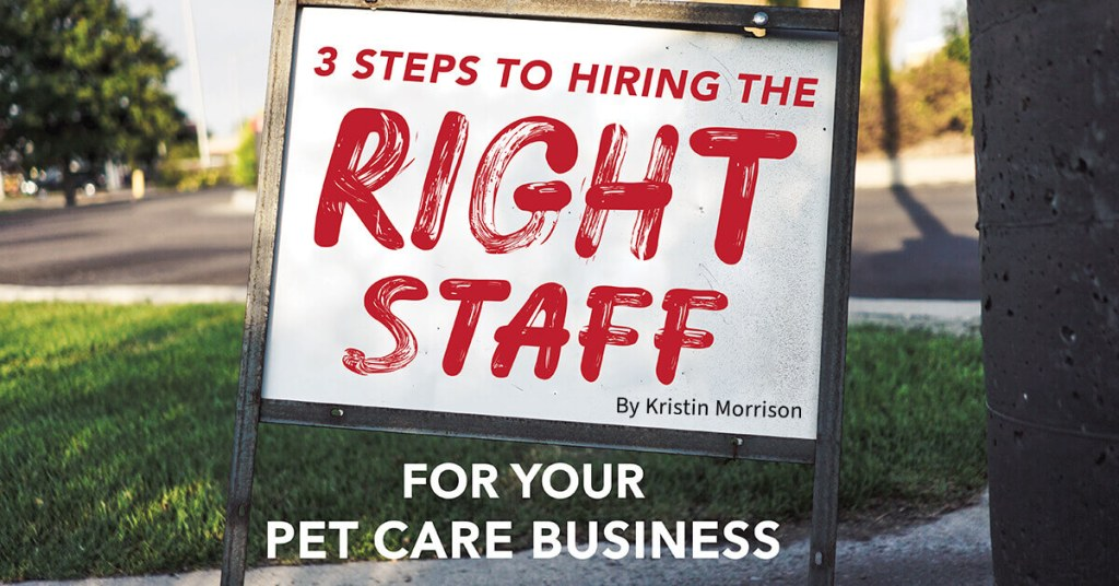 3 Steps to Hiring the Right Staff for Your Pet Care Business