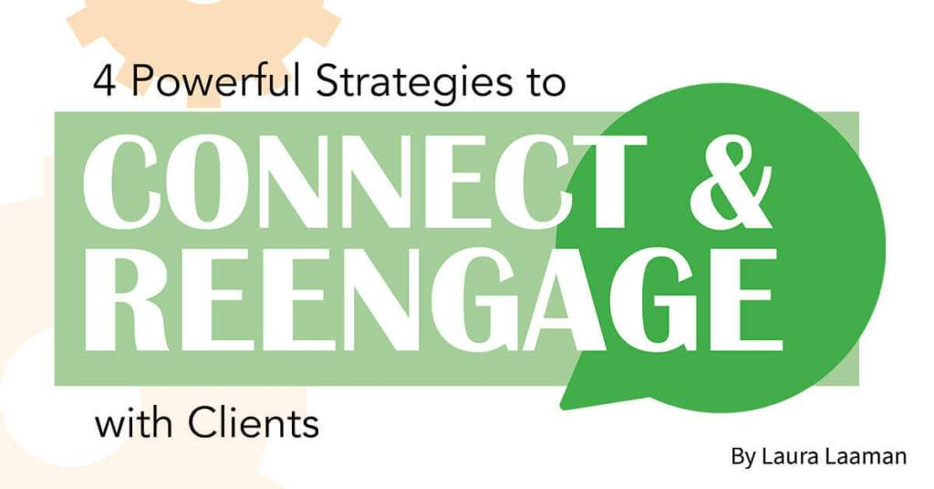 4 Powerful Strategies to Connect & Reengage with Clients
