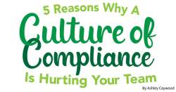 5 Reasons Why a Culture of Compliance Is Hurting Your Team