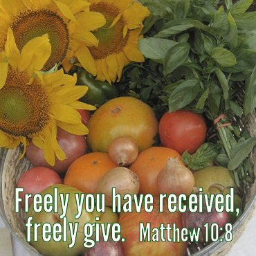 Freely you have received, freely give. Matthew 10:8