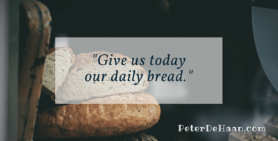 """""""Give us today our daily bread."""""""