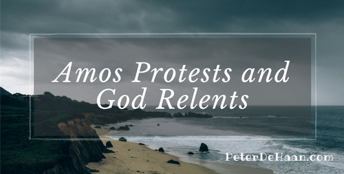 Amos Protests and God Relents