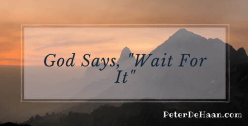 "God Says, ""Wait For It"""