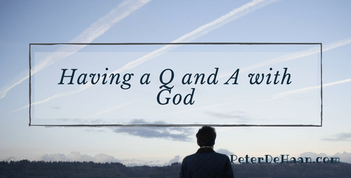 Having a Q and A with God
