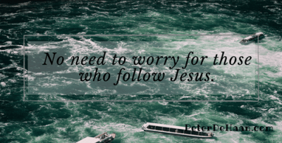no need to worry for those who follow Jesus.