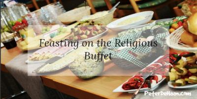 Eating from a religious buffet, produces a feel-good religion that means nothing