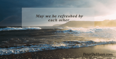 May We Be Refreshed By Each Other