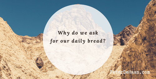 Why Do We Ask For Our Daily Bread?