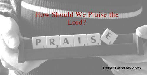 How Should We Praise the Lord?