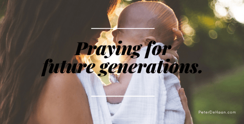 Pray it Forward: Praying for Future Generations