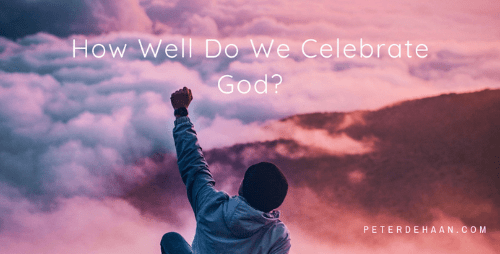How Well Do We Celebrate God?