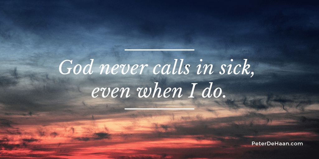 God Never Calls In Sick