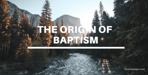 What is the Origin of Baptism?
