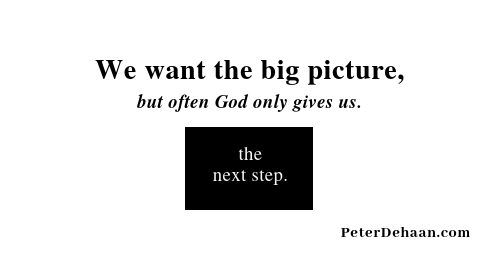 God Seldom Reveals the Big Picture to Us—Just the Next Step