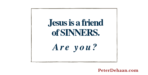 Are You a Friend of Sinners?