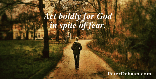 Will We Act Boldly For God in the Face of Fear?