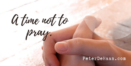 Will God Ever Tell Us Not to Pray?